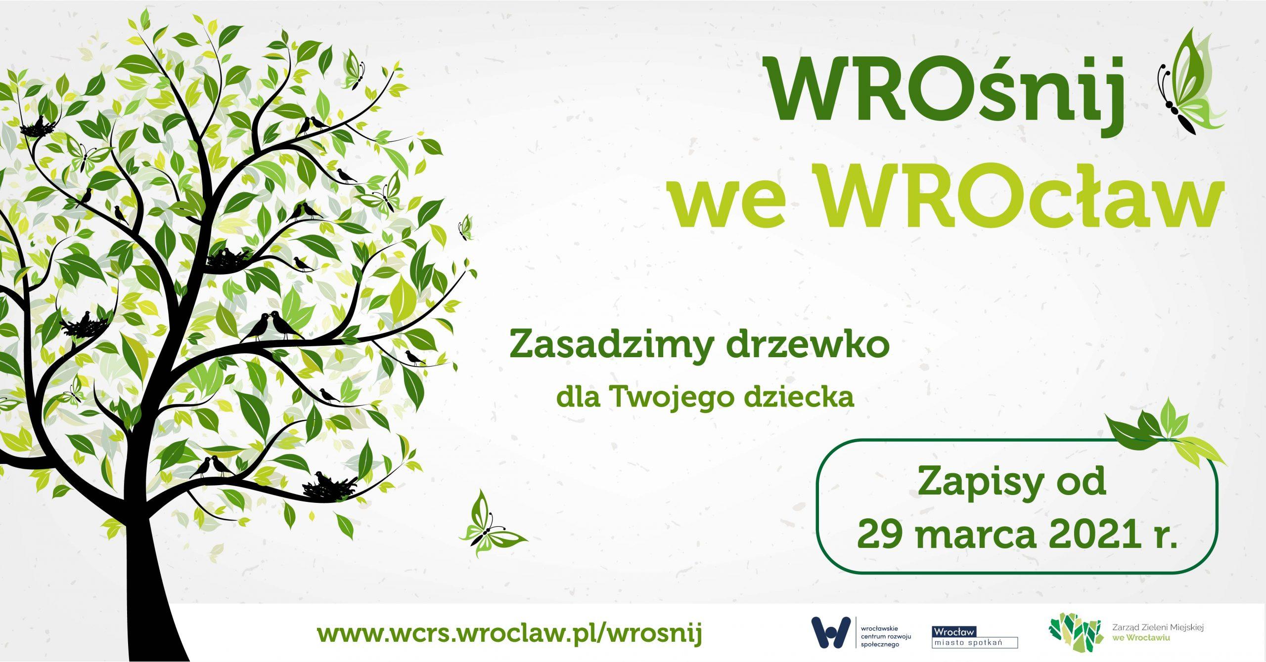 po lewej stronie drzewo po prawej napis WROśnij we WROcław, poniżej pośrodku Zasadzimy drzewo dla Twojego dziecka, w prawym dolnym rogu w ramce informacja Zapisy od 29 marca 2021 r.