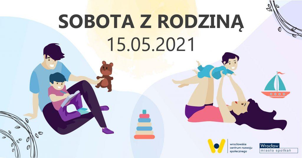 rysunek dwojga dorosłych bawiących się z dziećmi pośrodku napisSobota z rodzina oraz data 15.05.2021