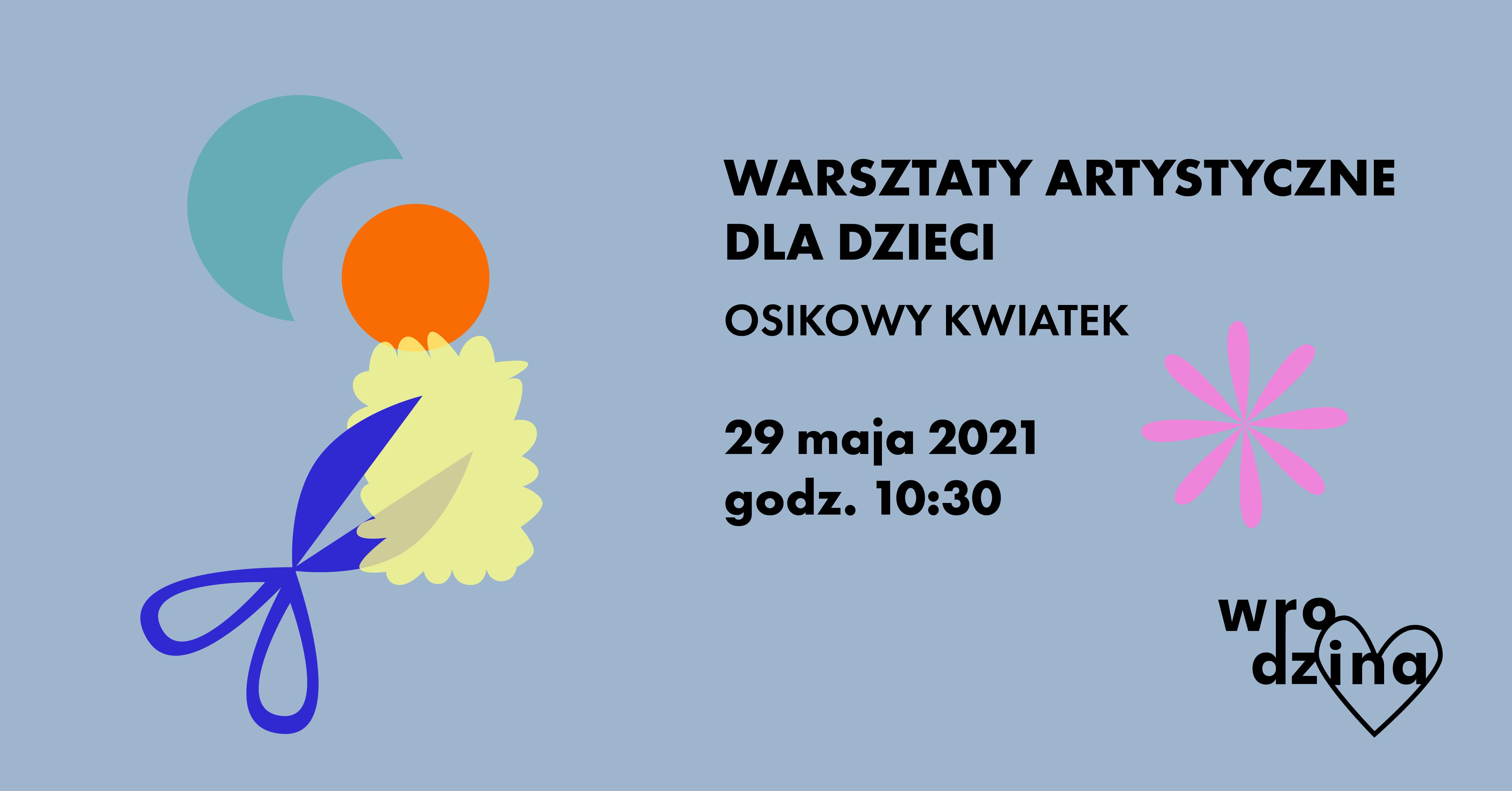po lewej stronie nożyczki wycinające różne kształty z kolorowych płaszczyzn, po prawej napis Warsztaty artystyczne dla dzieci osikowy kwiatek 29 maja 2021 godz. 10.30 w prawym dolnym rogu logo Wrodzina